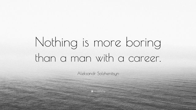 5432847-aleksandr-solzhenitsyn-quote-nothing-is-more-boring-than-a-man1